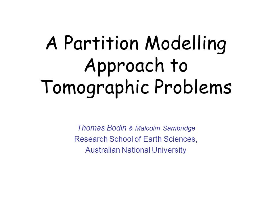 A Partition Modelling Approach to Tomographic Problems Thomas Bodin & Malcolm Sambridge Research School of Earth Sciences, Australian National University