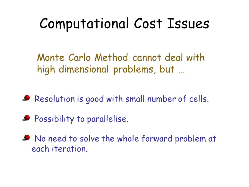 Computational Cost Issues Monte Carlo Method cannot deal with high dimensional problems, but … Resolution is good with small number of cells.