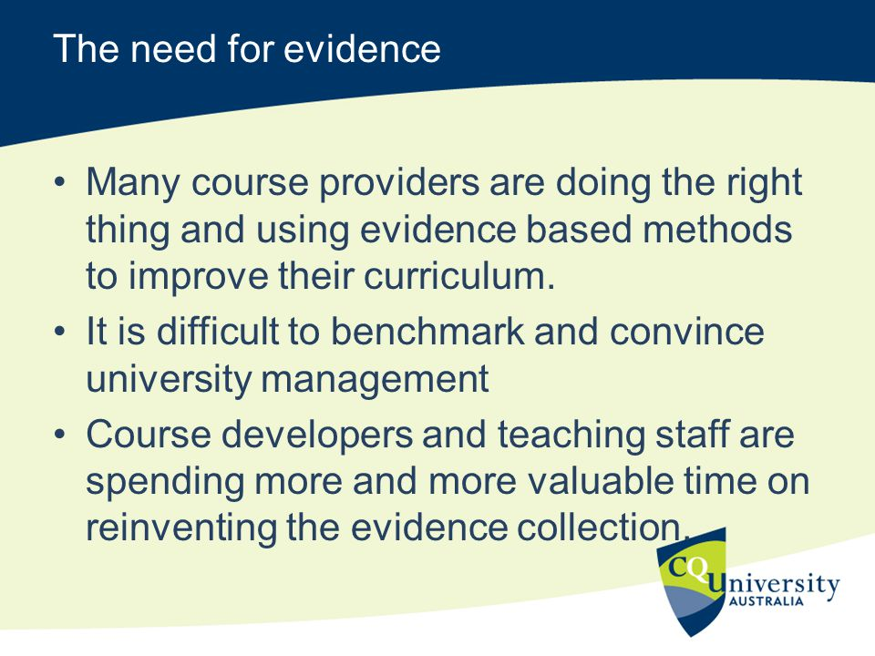 The need for evidence Many course providers are doing the right thing and using evidence based methods to improve their curriculum. It is difficult to