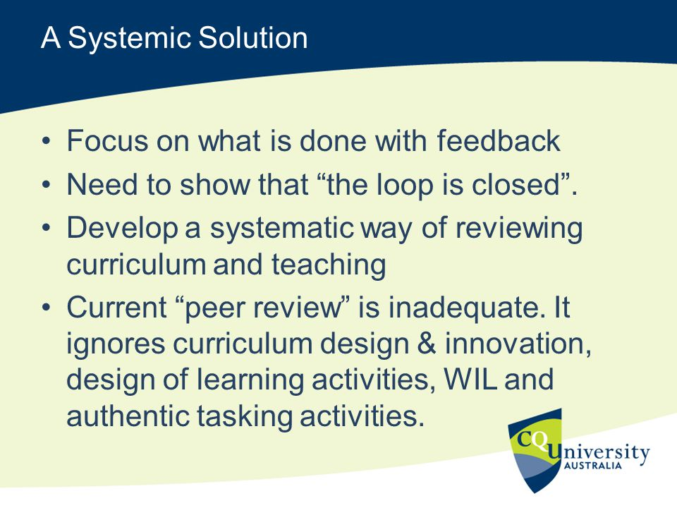 A Systemic Solution Focus on what is done with feedback Need to show that the loop is closed .