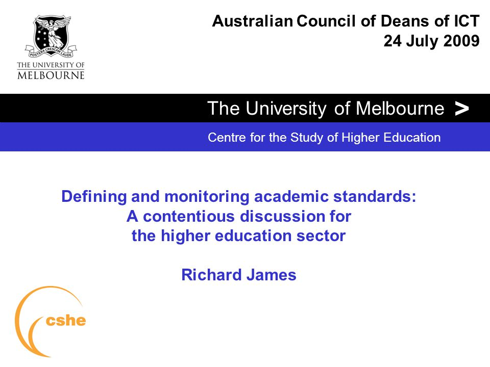 The University of Melbourne > Centre for the Study of Higher Education The new national focus on academic standards From Transforming Australia's Higher Education System … Our higher education institutions are experienced in measuring their research performance.