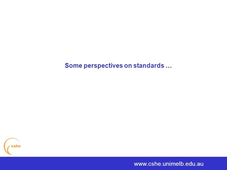 The University of Melbourne > Centre for the Study of Higher Education Some views: The term 'standards' is often used indiscriminantly in universities.