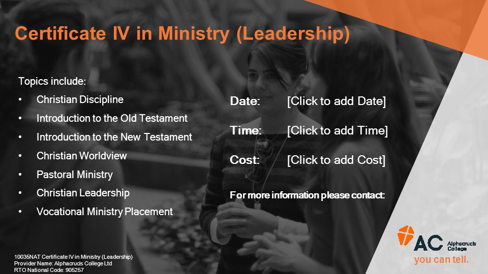 you can tell. Certificate IV in Ministry (Leadership) 10035NAT Certificate IV in Ministry (Leadership) Provider Name: Alphacrucis College Ltd RTO Nati