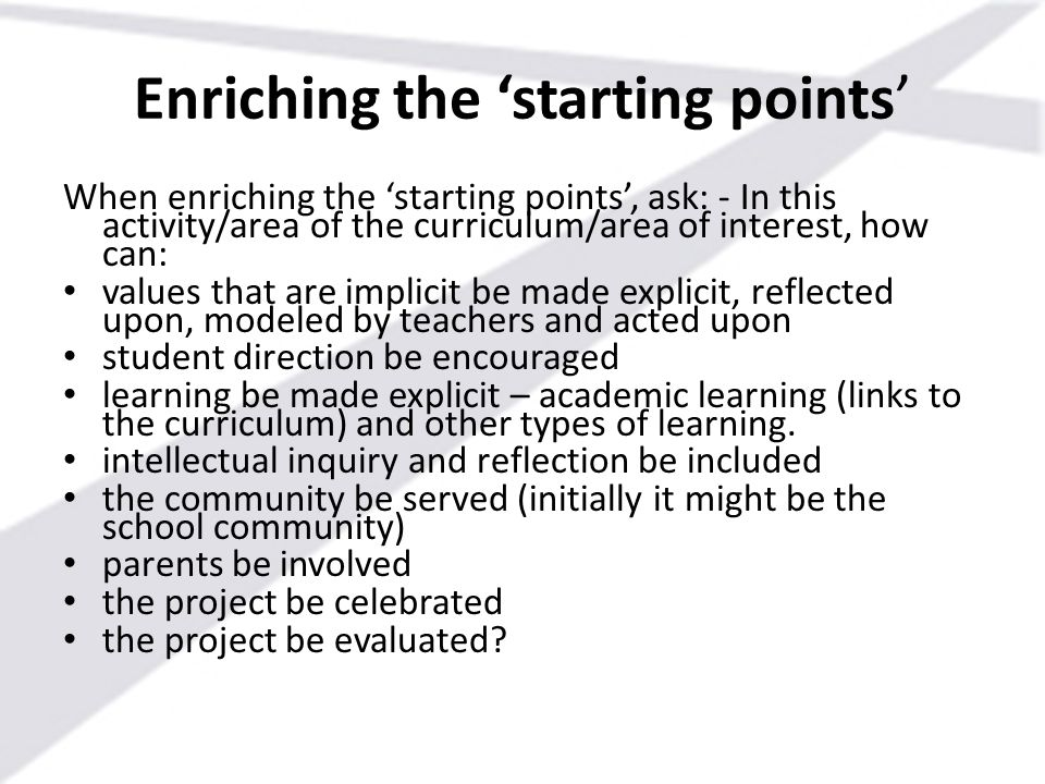 Enriching the 'starting points' When enriching the 'starting points', ask: - In this activity/area of the curriculum/area of interest, how can: values