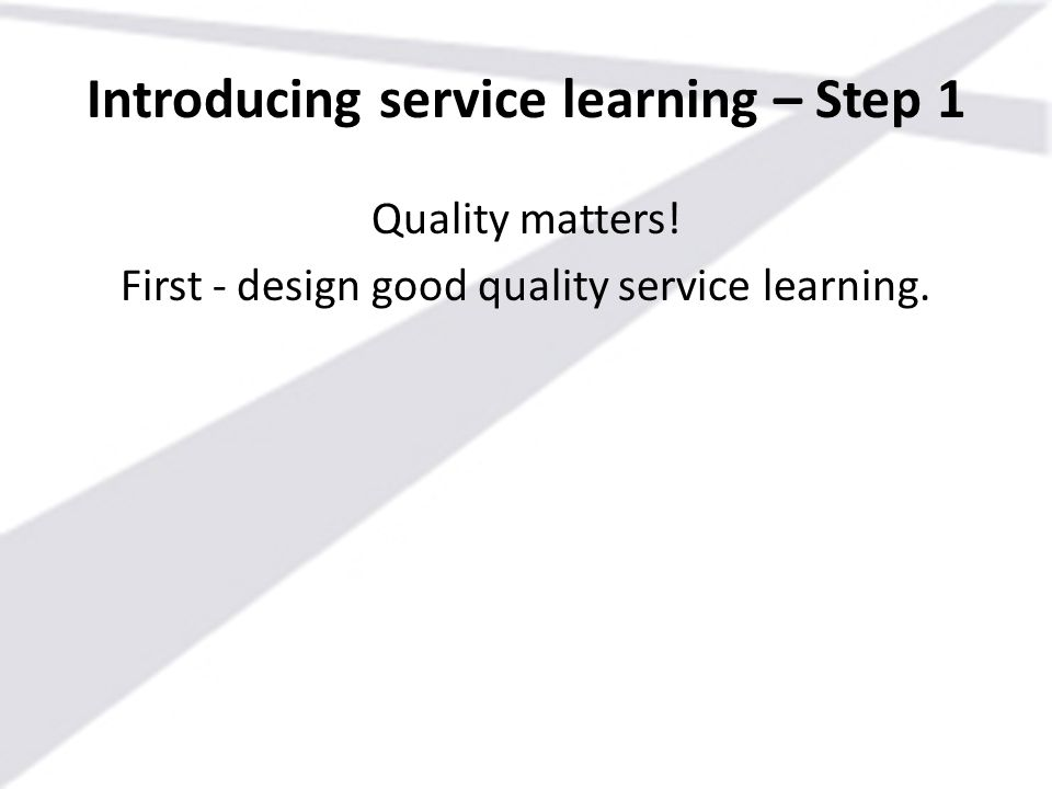 Introducing service learning – Step 1 Quality matters! First - design good quality service learning.