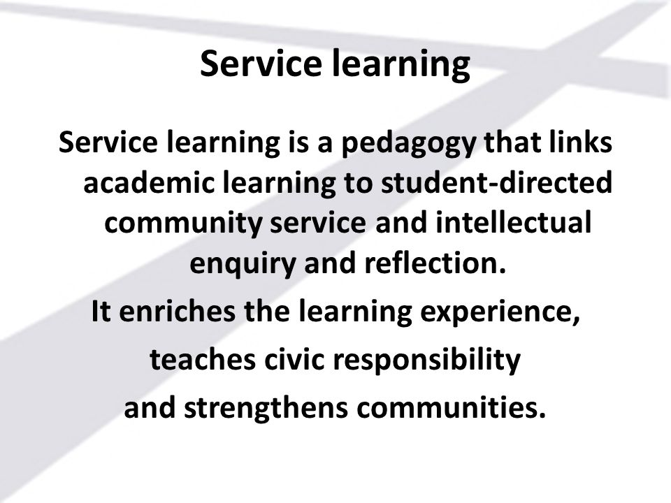 Service learning is a pedagogy that links academic learning to student-directed community service and intellectual enquiry and reflection. It enriches