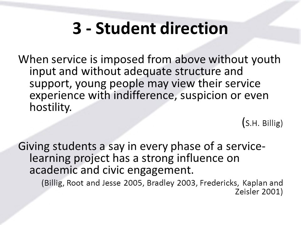 3 - Student direction When service is imposed from above without youth input and without adequate structure and support, young people may view their s