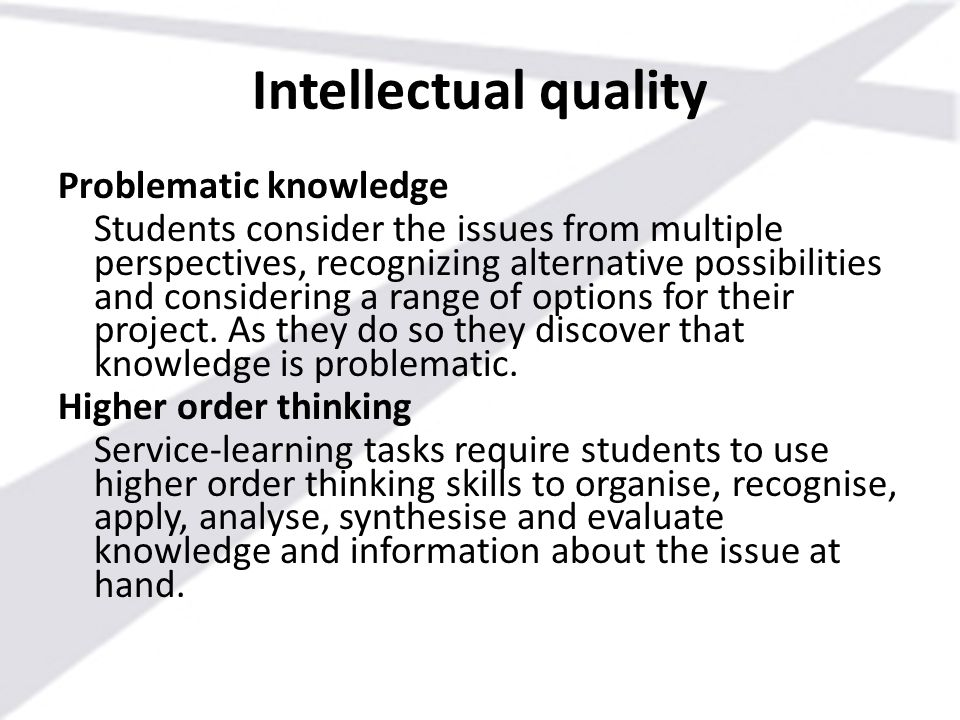 Intellectual quality Problematic knowledge Students consider the issues from multiple perspectives, recognizing alternative possibilities and consider