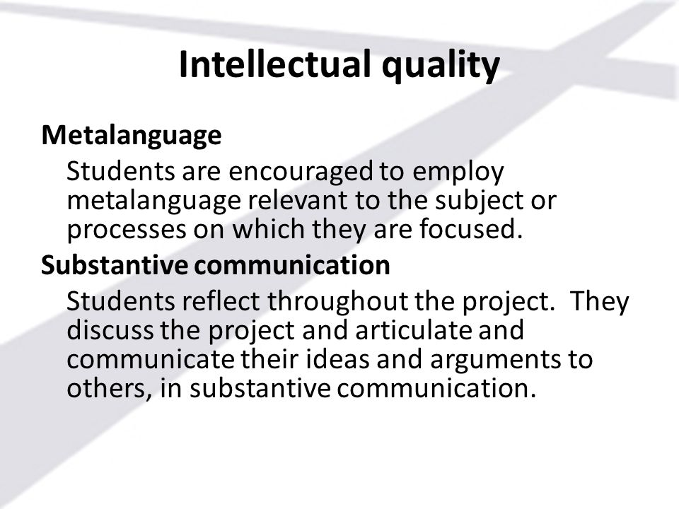 Intellectual quality Metalanguage Students are encouraged to employ metalanguage relevant to the subject or processes on which they are focused. Subst