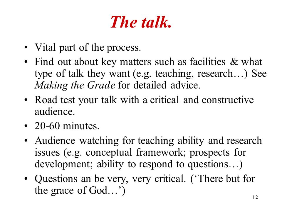 12 The talk. Vital part of the process. Find out about key matters such as facilities & what type of talk they want (e.g. teaching, research…) See Mak