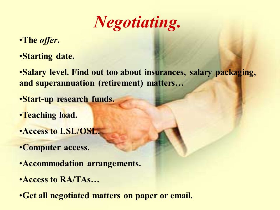 16 Negotiating. The offer. Starting date. Salary level. Find out too about insurances, salary packaging, and superannuation (retirement) matters… Star
