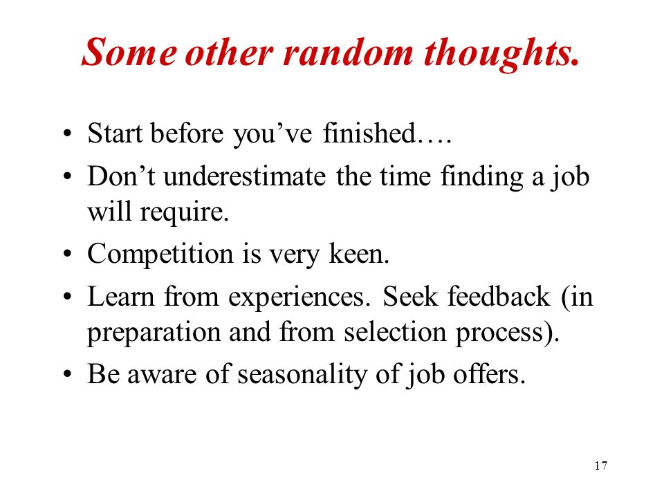 17 Some other random thoughts.Start before you've finished….