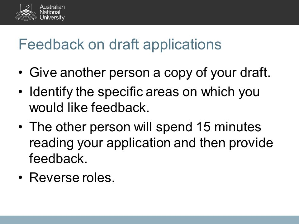 Feedback on draft applications Give another person a copy of your draft.