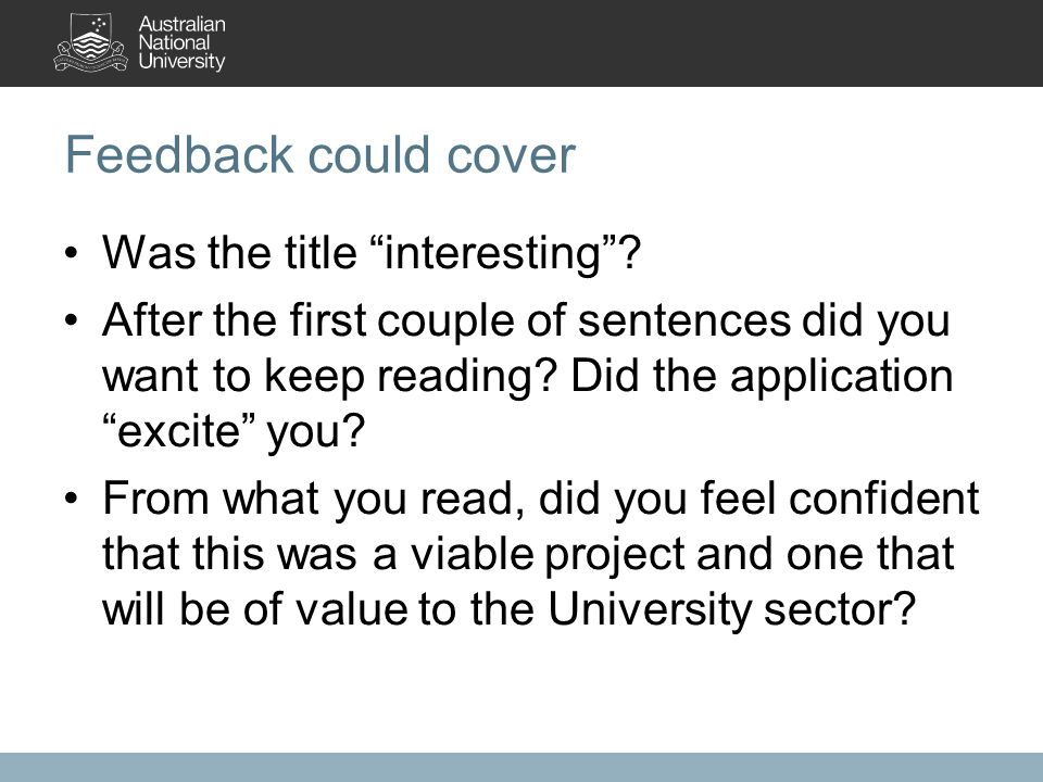 "Feedback could cover Was the title ""interesting""? After the first couple of sentences did you want to keep reading? Did the application ""excite"" you?"