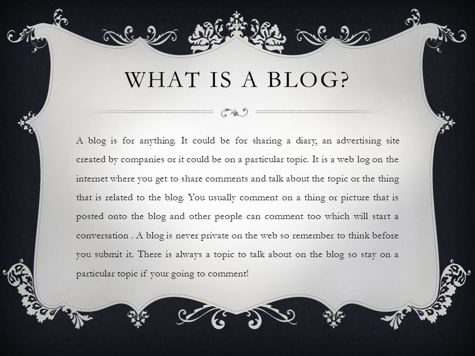 WHAT IS A BLOG. A blog is for anything.