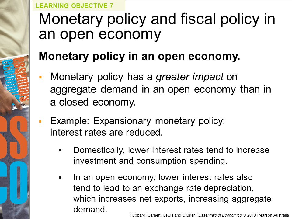 Hubbard, Garnett, Lewis and O'Brien: Essentials of Economics © 2010 Pearson Australia Monetary policy in an open economy.  Monetary policy has a grea