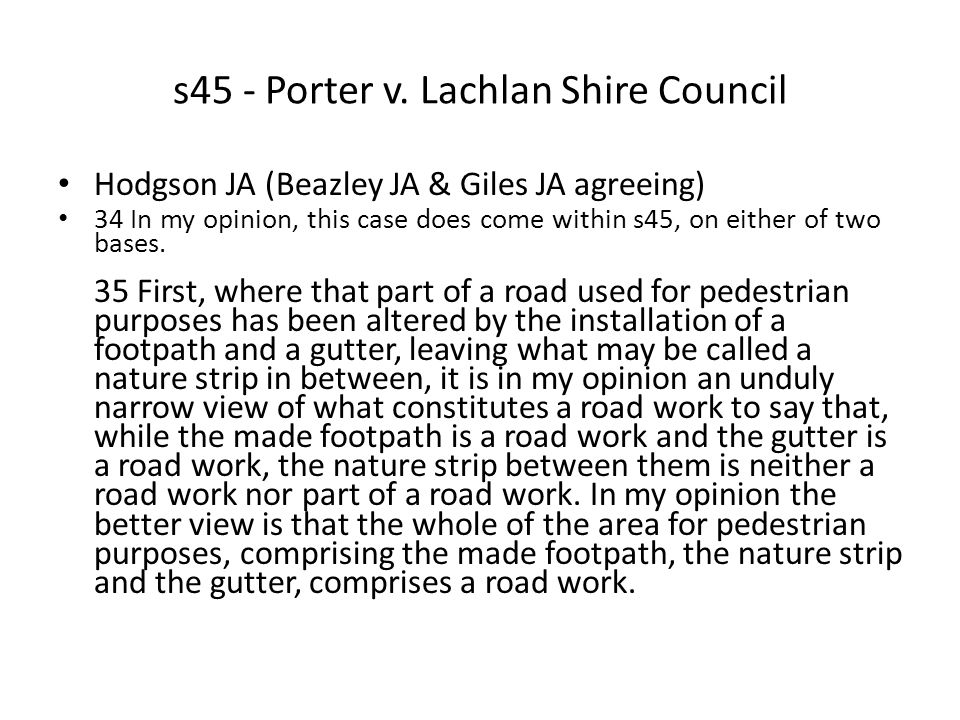 s45 - Porter v. Lachlan Shire Council Hodgson JA (Beazley JA & Giles JA agreeing) 34 In my opinion, this case does come within s45, on either of two b