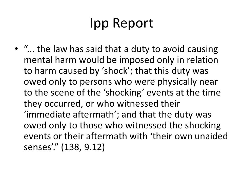 """Ipp Report """"... the law has said that a duty to avoid causing mental harm would be imposed only in relation to harm caused by 'shock'; that this duty"""