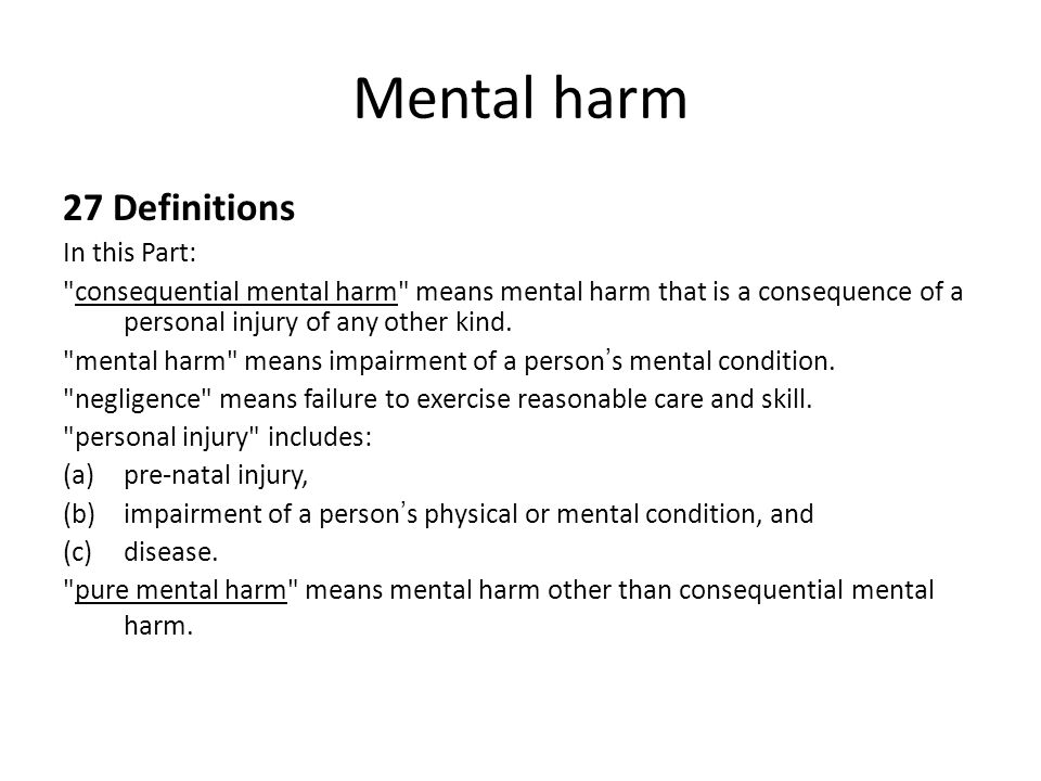 Mental harm 27 Definitions In this Part: consequential mental harm means mental harm that is a consequence of a personal injury of any other kind.