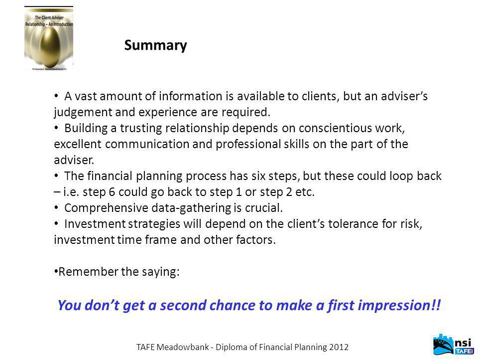 TAFE Meadowbank - Diploma of Financial Planning 2012 Summary A vast amount of information is available to clients, but an adviser's judgement and expe