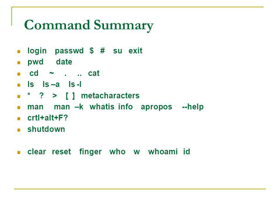 Command Summary login passwd $ # su exit pwd date cd ~...