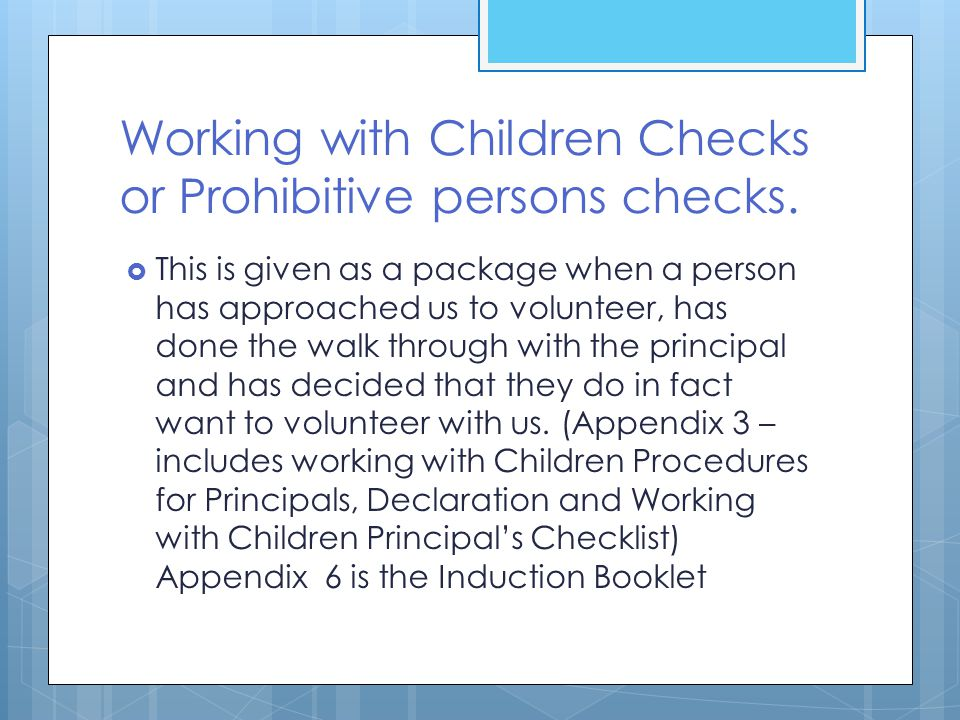 Working with Children Checks or Prohibitive persons checks.  This is given as a package when a person has approached us to volunteer, has done the wa