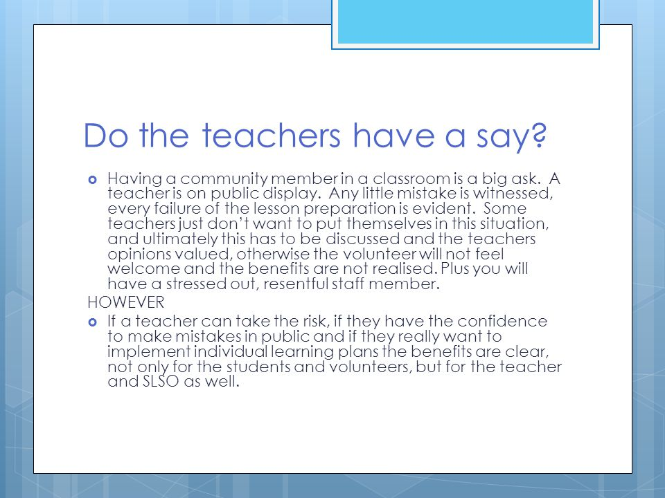 Do the teachers have a say?  Having a community member in a classroom is a big ask. A teacher is on public display. Any little mistake is witnessed,