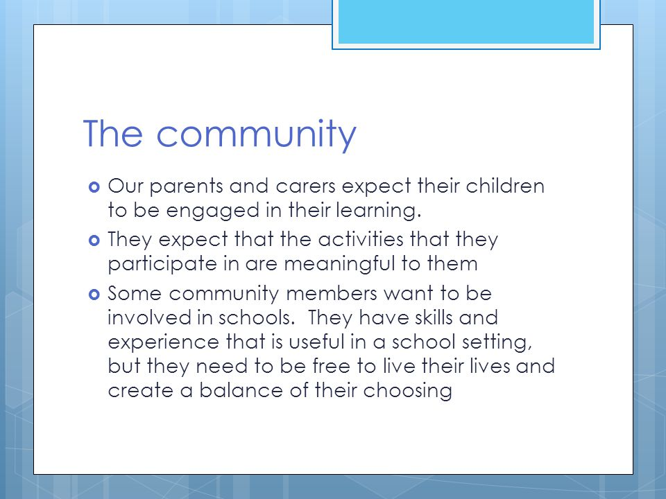The community  Our parents and carers expect their children to be engaged in their learning.  They expect that the activities that they participate