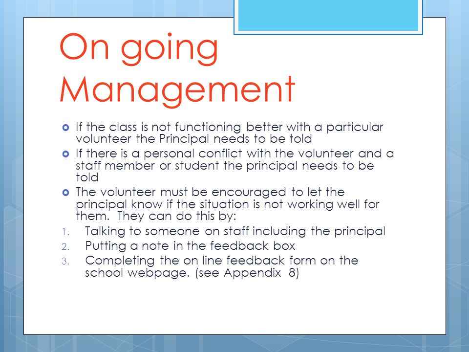 On going Management  If the class is not functioning better with a particular volunteer the Principal needs to be told  If there is a personal confl