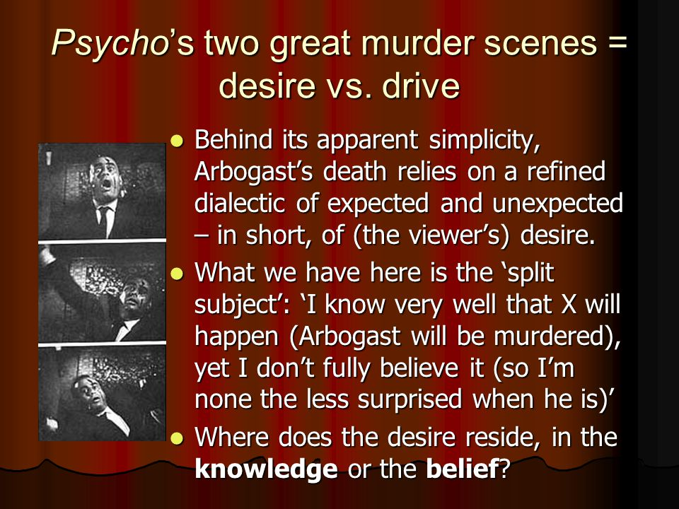 Psycho's two great murder scenes = desire vs. drive Behind its apparent simplicity, Arbogast's death relies on a refined dialectic of expected and une