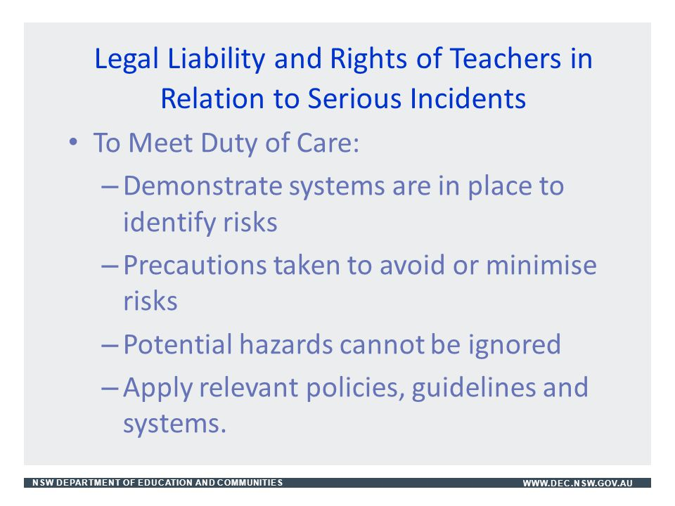 NSW DEPARTMENT OF EDUCATION AND COMMUNITIESWWW.DEC.NSW.GOV.AU Legal Liability and Rights of Teachers in Relation to Serious Incidents To Meet Duty of