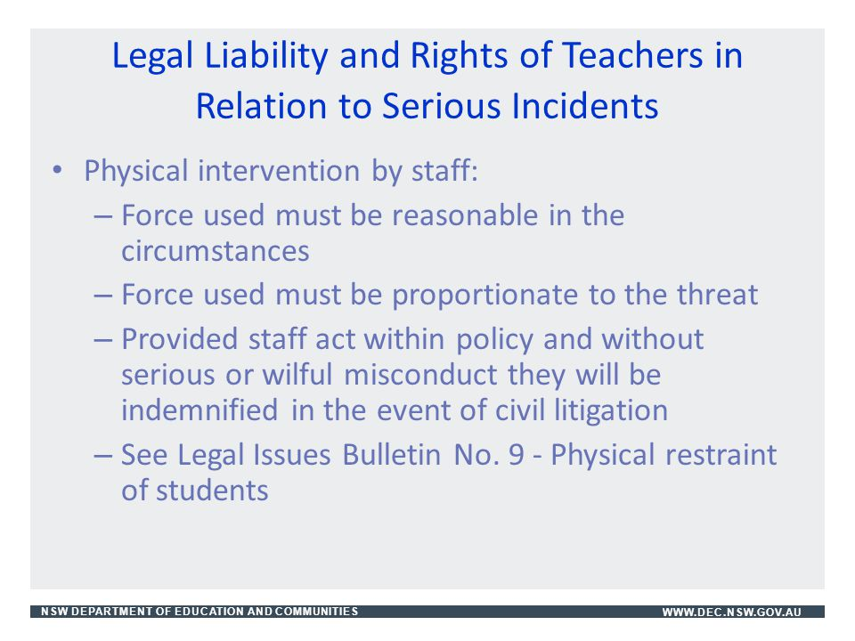 NSW DEPARTMENT OF EDUCATION AND COMMUNITIESWWW.DEC.NSW.GOV.AU Legal Liability and Rights of Teachers in Relation to Serious Incidents Physical interve