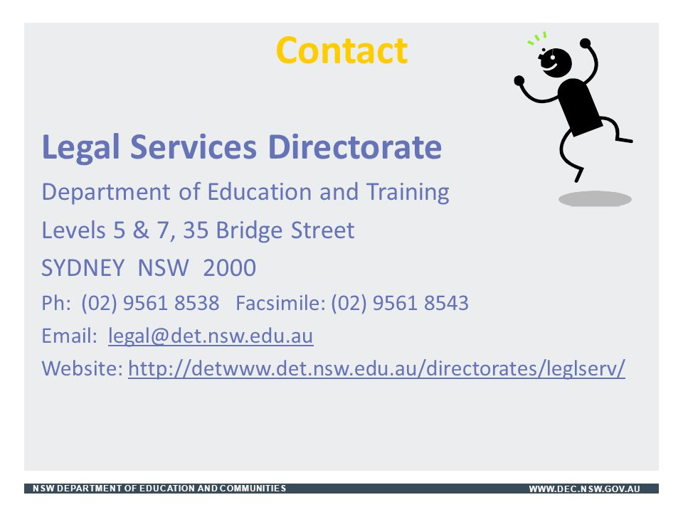 NSW DEPARTMENT OF EDUCATION AND COMMUNITIESWWW.DEC.NSW.GOV.AU Contact Legal Services Directorate Department of Education and Training Levels 5 & 7, 35