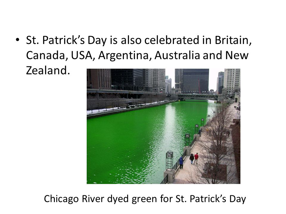 St. Patrick's Day is also celebrated in Britain, Canada, USA, Argentina, Australia and New Zealand.