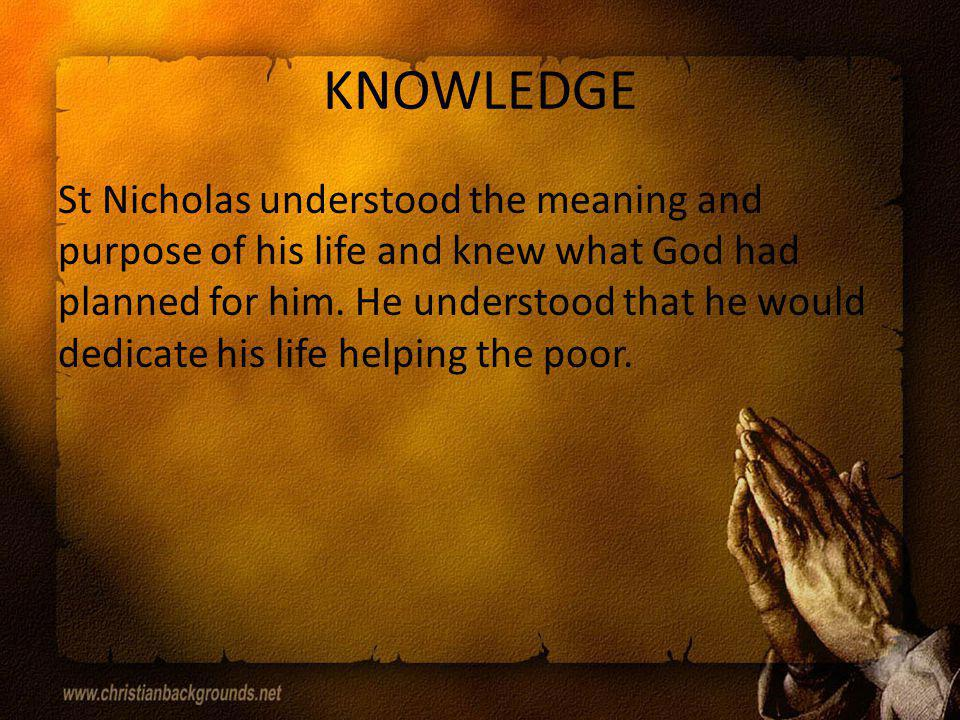 RIGHT JUDGMENT St Nicholas always chose to live a good life by doing actions that would please God and other people.