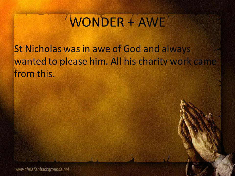 WONDER + AWE St Nicholas was in awe of God and always wanted to please him.