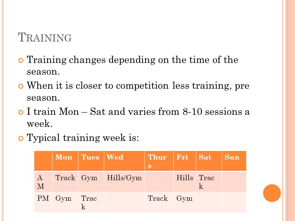 T RAINING Training changes depending on the time of the season.