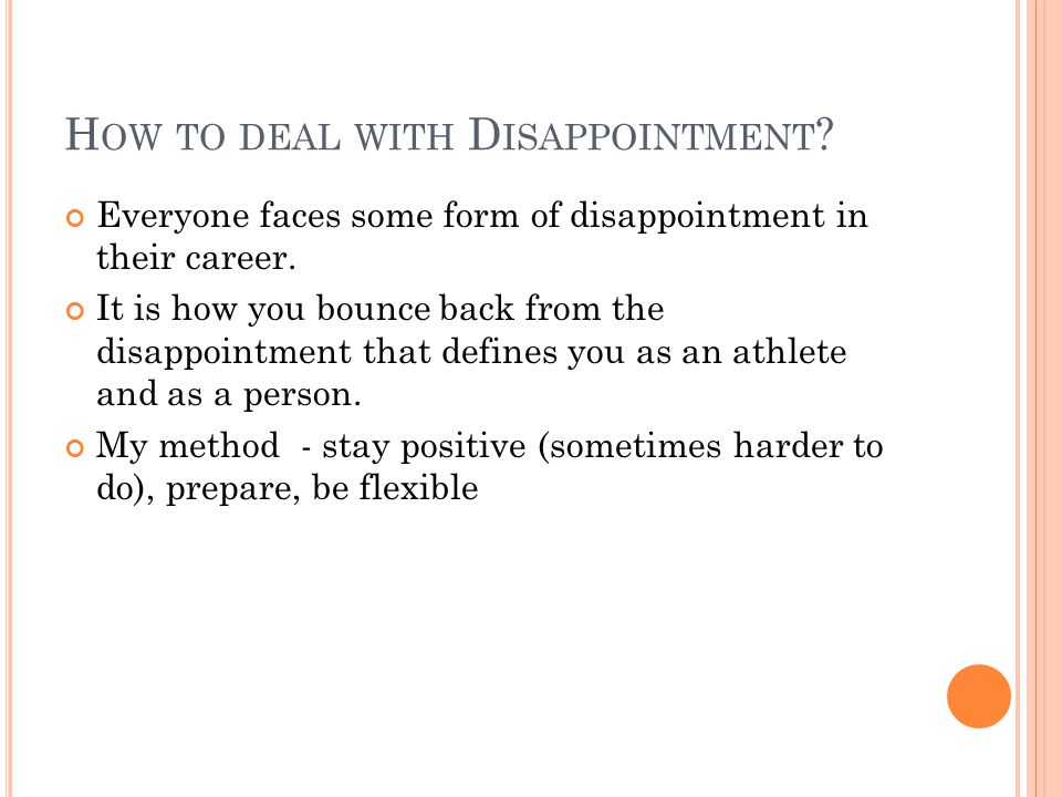 H OW TO DEAL WITH D ISAPPOINTMENT . Everyone faces some form of disappointment in their career.