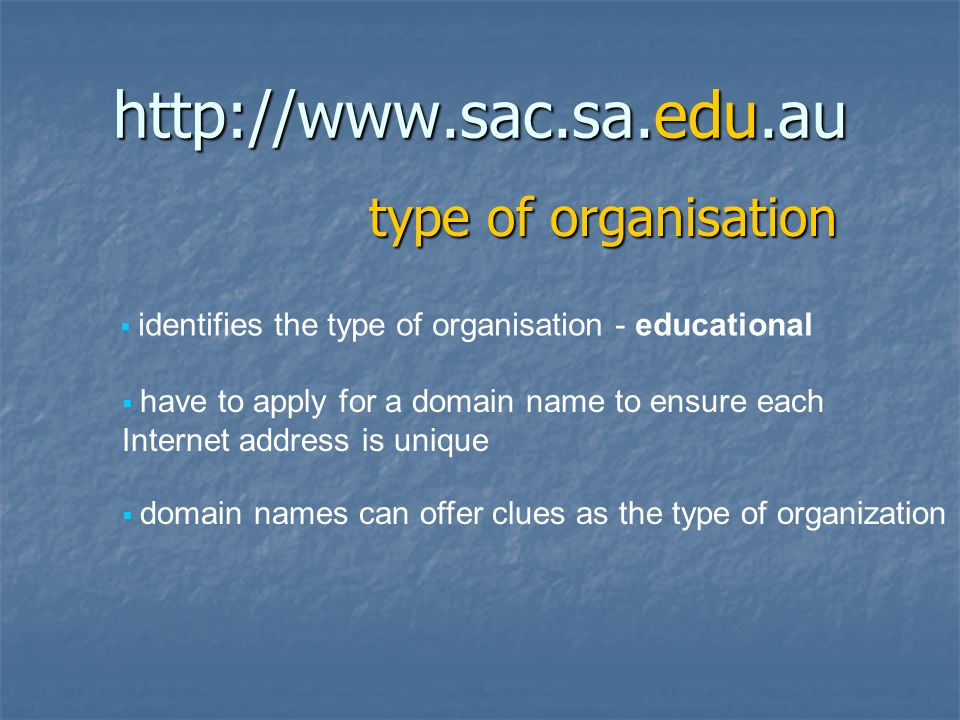http://www.sac.sa.edu.au geographic indicator  clues as the country of origin of the server can be gained from the country code - australia  as the Internet originated in the United States, this is assumed to be the point of origin, unless specified by a country code