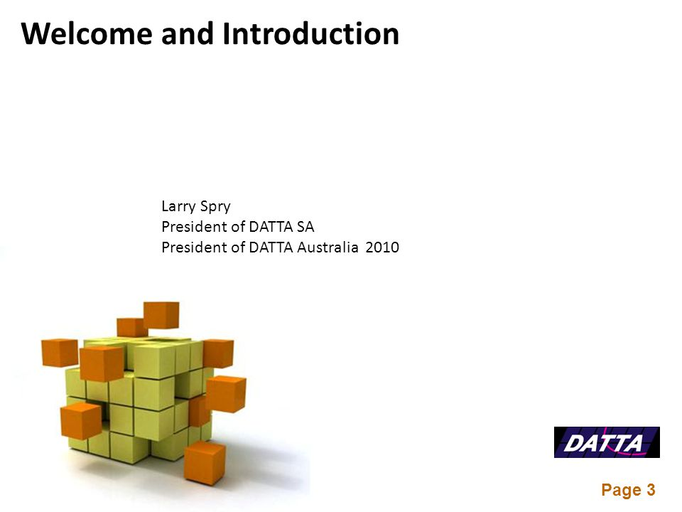 Page 3 Welcome and Introduction Larry Spry President of DATTA SA President of DATTA Australia 2010