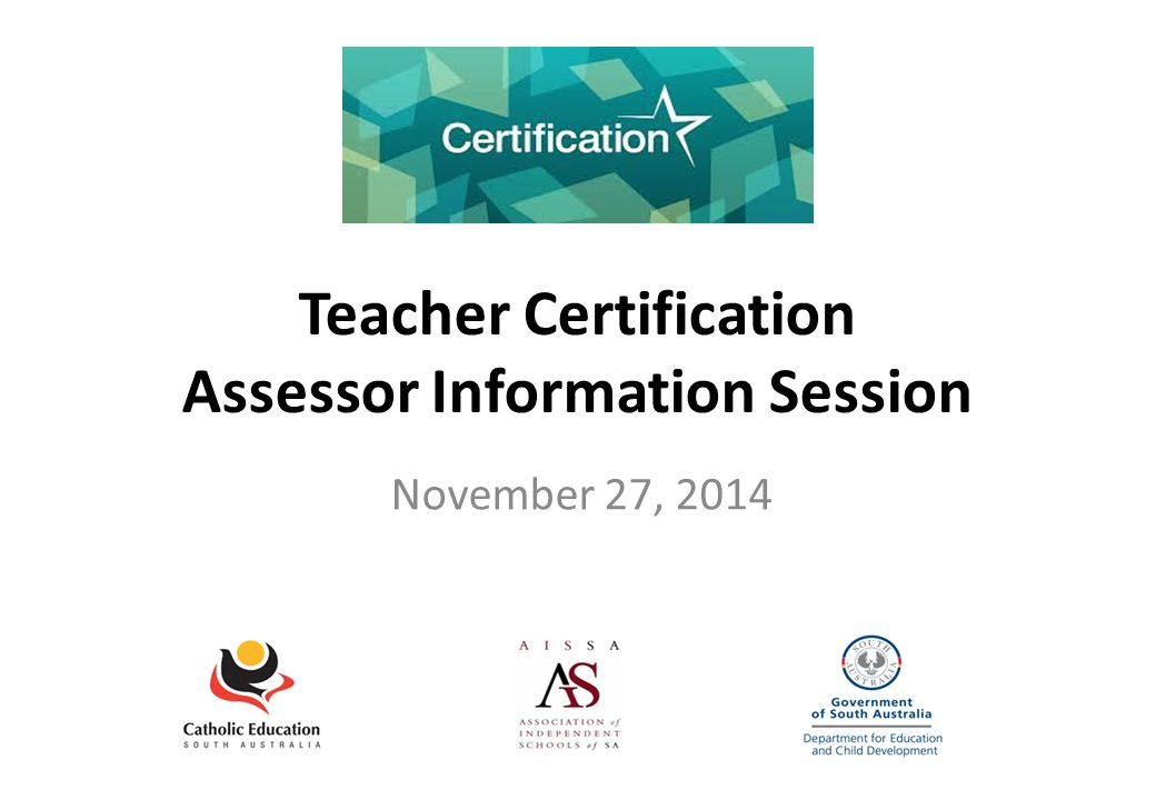 Teacher Certification Assessor Information Session November 27, 2014