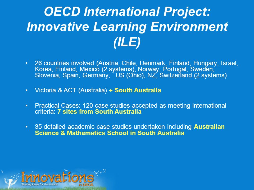 OECD International Project: Innovative Learning Environment (ILE) 26 countries involved (Austria, Chile, Denmark, Finland, Hungary, Israel, Korea, Fin