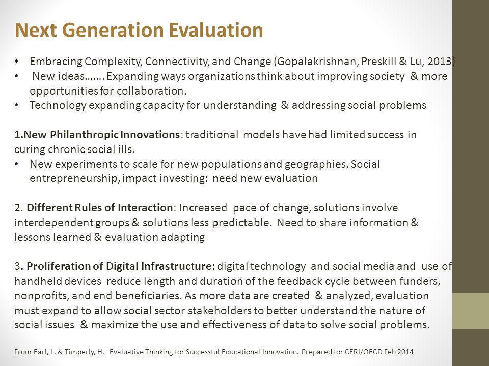 Next Generation Evaluation Embracing Complexity, Connectivity, and Change (Gopalakrishnan, Preskill & Lu, 2013) New ideas…….