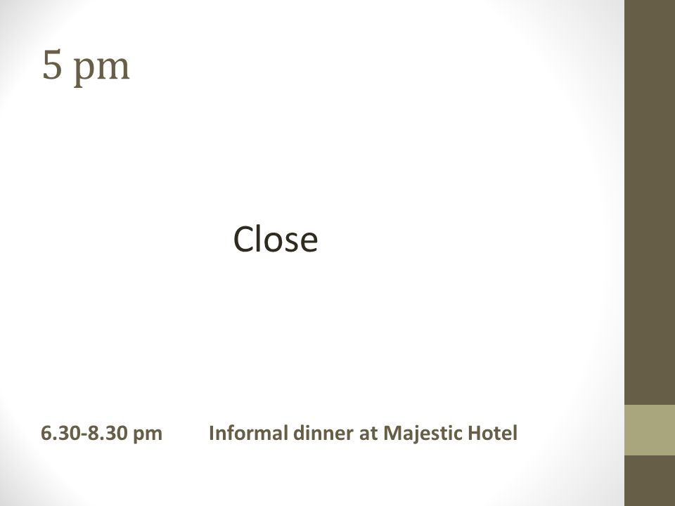 5 pm Close pm Informal dinner at Majestic Hotel