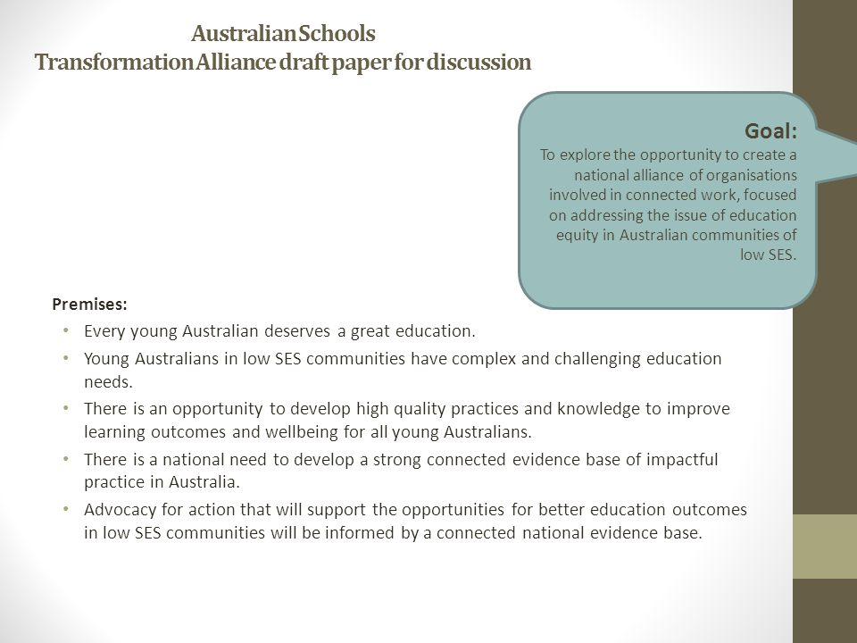 Australian Schools Transformation Alliance draft paper for discussion Premises: Every young Australian deserves a great education.