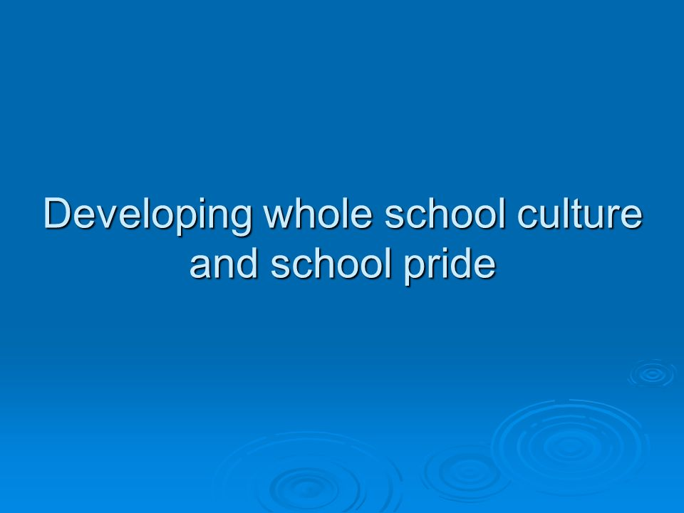 Developing whole school culture and school pride