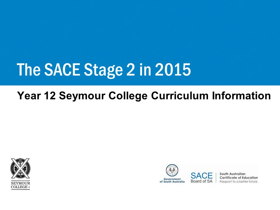 Year 12 Seymour College Curriculum Information The SACE Stage 2 in 2015