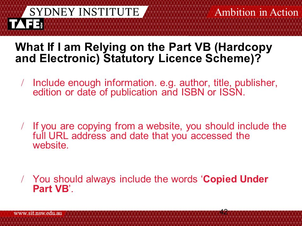 Ambition in Action www.sit.nsw.edu.au 42 What If I am Relying on the Part VB (Hardcopy and Electronic) Statutory Licence Scheme).