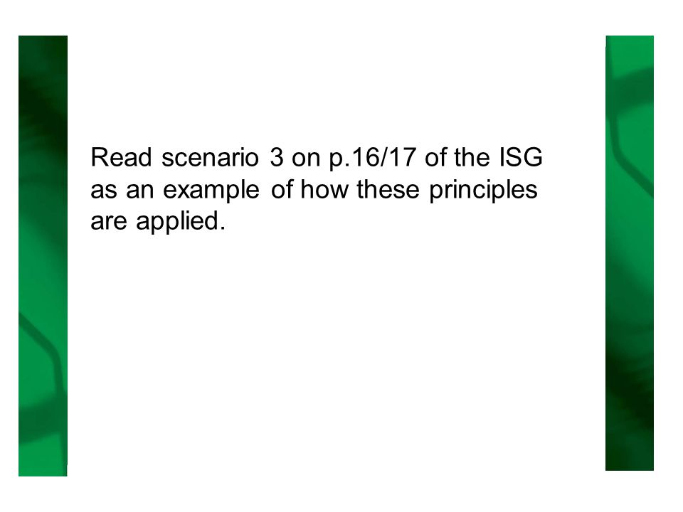 Read scenario 3 on p.16/17 of the ISG as an example of how these principles are applied.