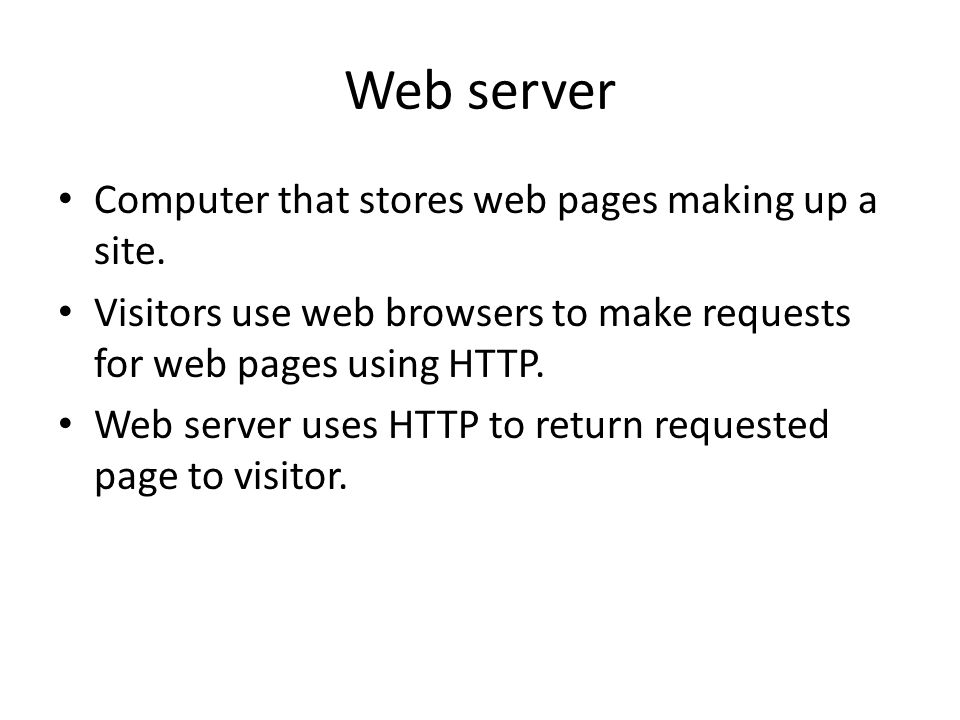Web server Computer that stores web pages making up a site.